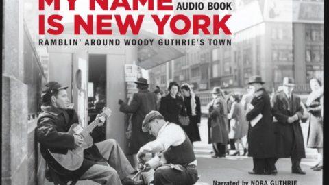 My Name Is New York | Ramblin' Around Woody Guthrie's Town