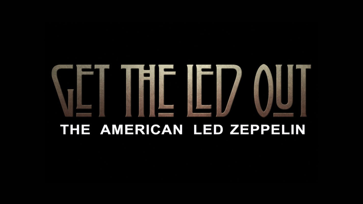 Get The Led Out at Veterans Memorial Civic Center - Feb 13, 2020
